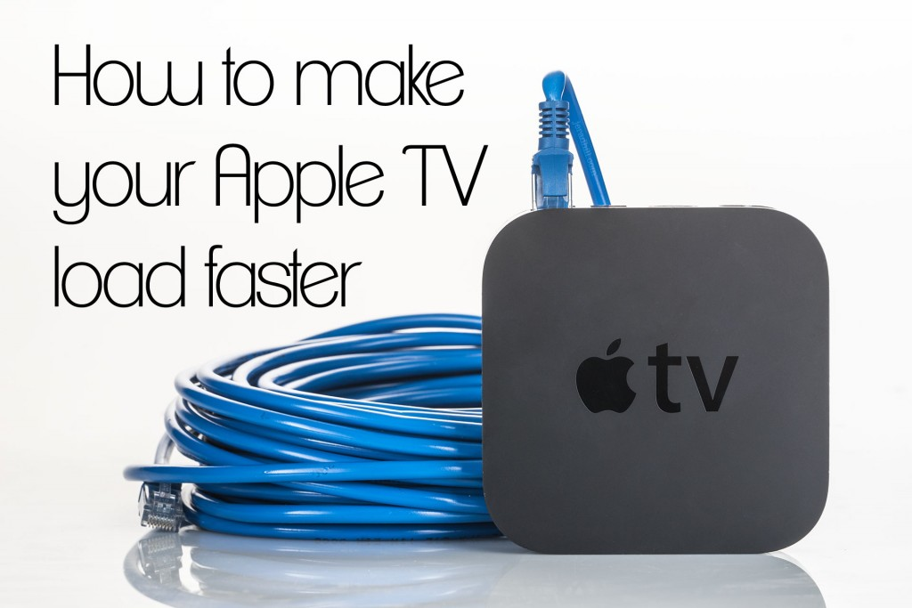 How to make your Apple TV Load faster