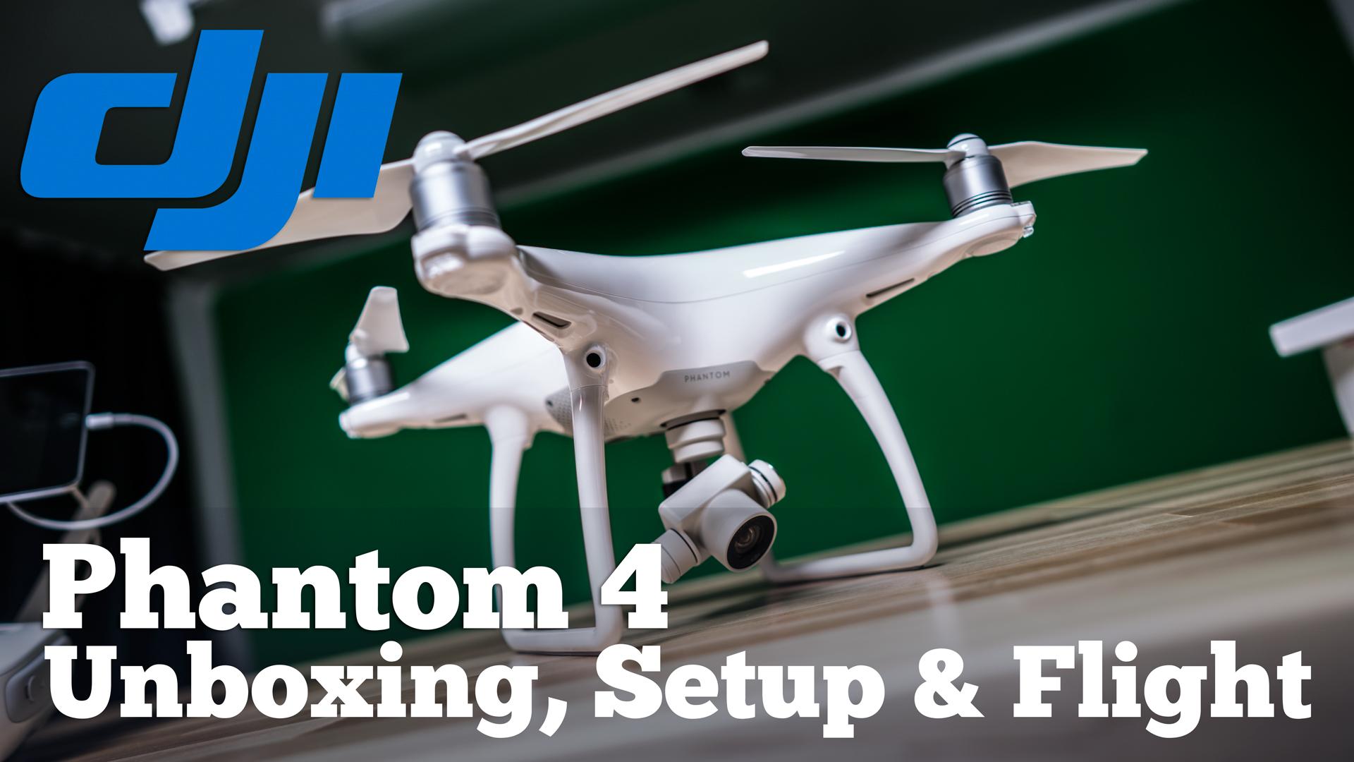 DJI Phanton 4 Unboxing, Setup and First Flight