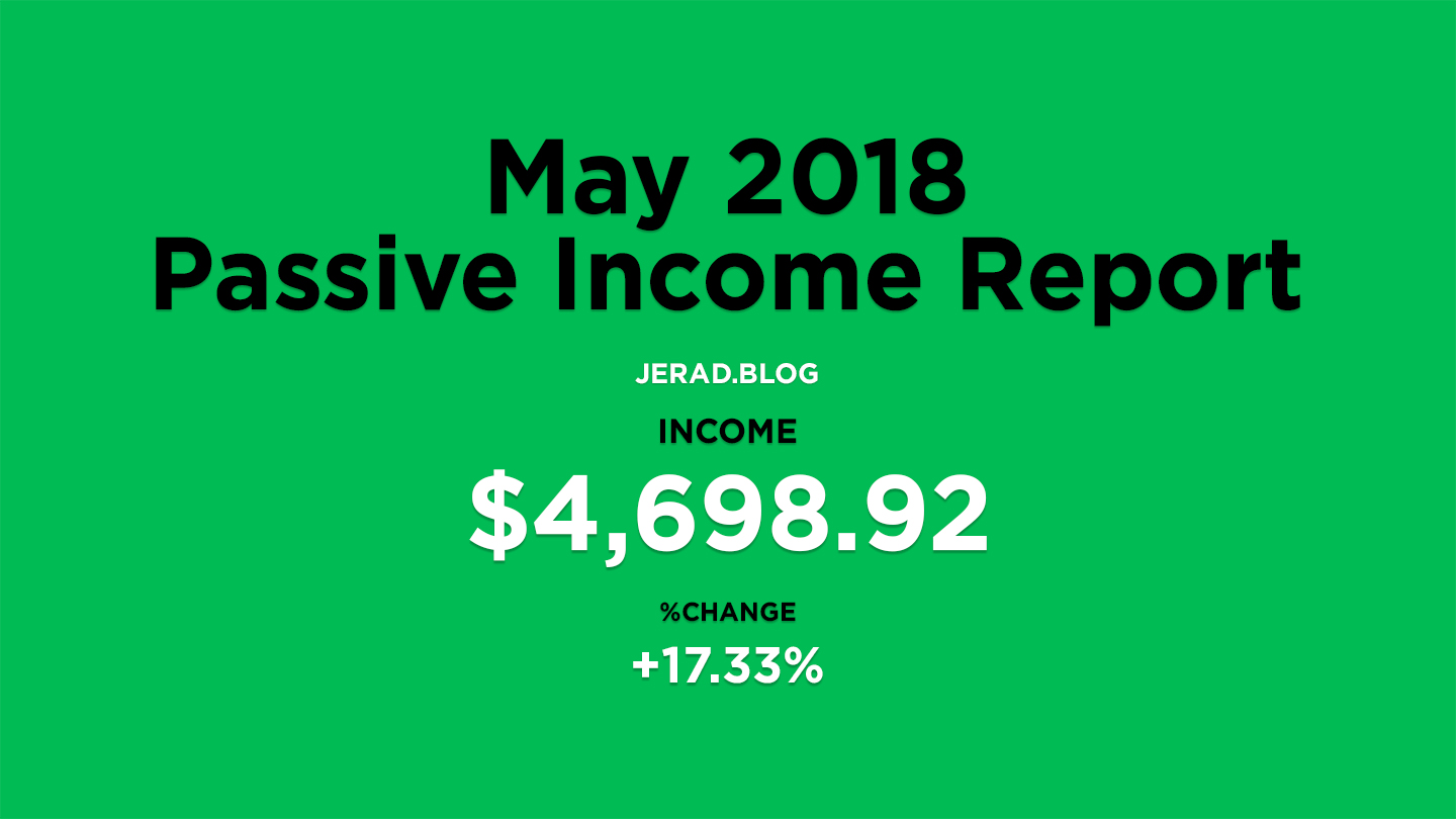 May 2018 Passive Income Report Jerad Hill