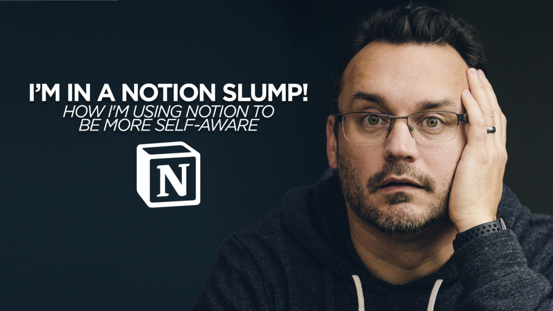 I'm in a Notion Slump - How I'm Using Notion to be more Self-Aware